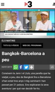 Accés a l'entrevista a través de la pàgina web de TV3. El text diu: Bangkok-Barcelona a peu. Coneixem la Jenn i el Lluís, una parella que ha viatjat, a peu, des de Bangkok fins a Barcelona: s'han estat tres anys i mig caminant i han passat per 21 països. Ens explicaran la seva aventura i per què van decidir fer-ho.